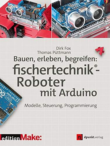 Bauen, erleben, begreifen: fischertechnik®-Roboter mit Arduino: Modelle, Steuerung, Programmierung (Edition Make) (German Edition) eBook: Fox, Dirk, Püttmann, Thomas: Amazon.es: Tienda Kindle