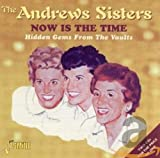 Songtexte von The Andrews Sisters - Now Is the Time