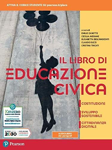 Il libro di educazione civica. Costituzione, sviluppo sostenibile, cittadinanza digitale. Per le Scuole superiori. Con e-book