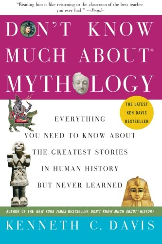 Don't Know Much About® Mythology: Everything You Need to Know About the Greatest Stories in Human History but Never Learned (Don't Know Much About Series)