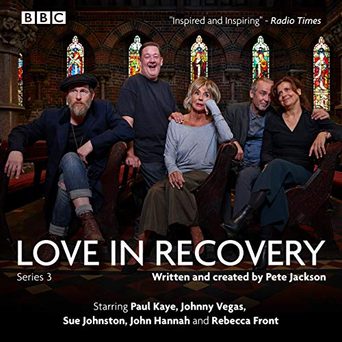 Love in Recovery: Series 3     The BBC Radio 4 Comedy Drama              By:                                                                                                                                 Pete Jackson                               Narrated by:                                                                                                                                 John Hannah,                                                                                        Paul Kaye,                                                                                        Rebecca Front,                   and others                 Length: 2 hrs and 53 mins     10 ratings     Overall 4.9