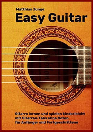 Easy Guitar: Gitarre lernen und spielen kinderleicht mit Gitarren-Tabs ohne Noten für Anfänger und Fortgeschrittene
