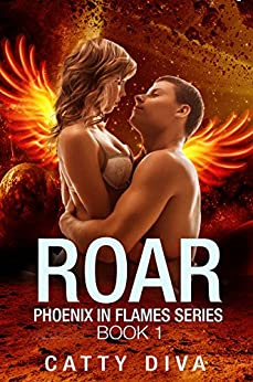 Roar (Phoenix in Flames Book 1) by [Catty Diva, Jesh Art, Addicted to Reviews Editing]