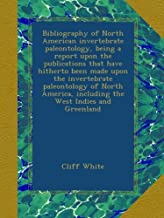 Bibliography of North American invertebrate paleontology, being a report upon the publications that have hitherto been made upon the invertebrate ... including the West Indies and Greenland