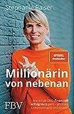 Millionärin von nebenan: Wie erfüllt UND finanziell erfolgreich geht – als Frau, Unternehmerin und Mutter