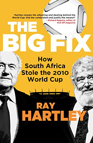 The Big Fix: How South Africa Stole the 2010 World Cup (English Edition)