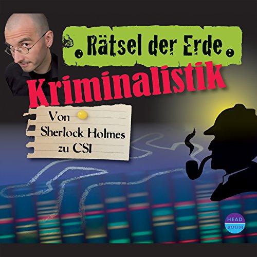 Kriminalistik - Von Sherlock Holmes zu CSI audiobook cover art