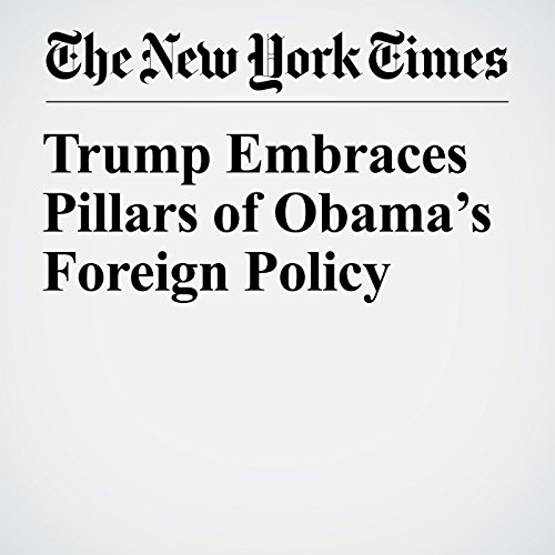 Trump Embraces Pillars of Obama's Foreign Policy  audiobook cover art