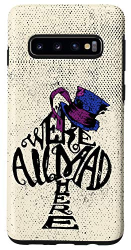 Galaxy S10 We're All Mad Here - Alice in Wonderland Case
