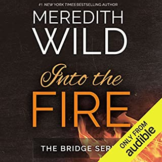 Into the Fire                   Written by:                                                                                                                                 Meredith Wild                               Narrated by:                                                                                                                                 Brian Pallino,                                                                                        Stephanie Wyles                      Length: 8 hrs and 26 mins     Not rated yet     Overall 0.0