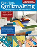 First-Time Quiltmaking, New Edition: Learning to Quilt in Six Easy Lessons