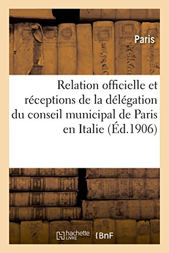 Relation officielle des réceptions de la délégation du conseil municipal de Paris en Italie
