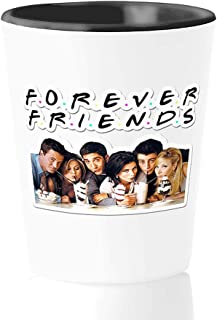 Tv Series Shot Glass - Forever Friends - Television Serial Quotes Season Sitcom Rachel Phoebe Monica Joey Chandler Ross Ma...
