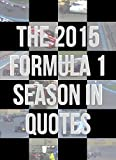 The 2015 Formula 1 Season In Quotes (English Edition)
