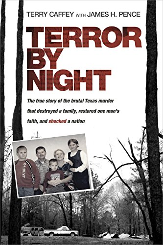 Terror by Night: The True Story of the Brutal Texas Murder That Destroyed a Family, Restored One Man's Faith, and Shocked a Nation