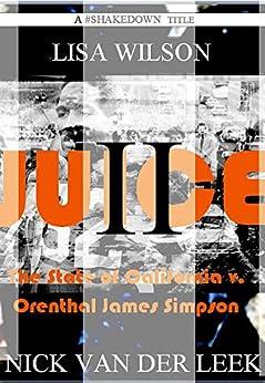JUICE II: The State of California v. Orenthal James Simpson (California Crime Book 2) by [Nick van der Leek, Lisa Wilson]