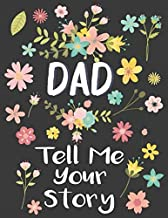 Dad Tell Me Your Story: A Father's Guided Journal To Share His Life & His Love Guided Question Journal To Preserve Fathers Memories ,Perfect Gift For ... ,valentine Or Christmas (happy fathers day)