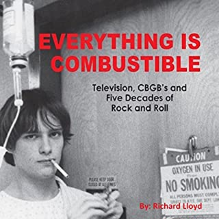 Everything Is Combustible: Television, CBGB's and Five Decades of Rock and Roll audiobook cover art