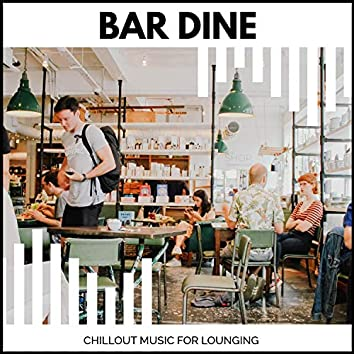 Bar Dine - Chillout Music For Lounging