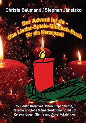 Der Advent ist da - Das Lieder-Spiele-Mitmach-Buch für die Kerzenzeit: 15 Lieder, Kreatives, Ideen, Experimente, Rezepte und tolle Mitmach-Aktionen rund um Kerzen, Engel, Sterne und Adventskalender