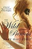 Image of The Wild Princess: A Novel of Queen Victoria's Defiant Daughter