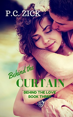 Book: Behind the Curtain (Behind the Love Book 3) by P.C. Zick