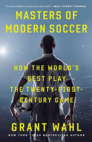 Compare Textbook Prices for Masters of Modern Soccer: How the World's Best Play the Twenty-First-Century Game Reprint Edition ISBN 9780307408617 by Wahl, Grant