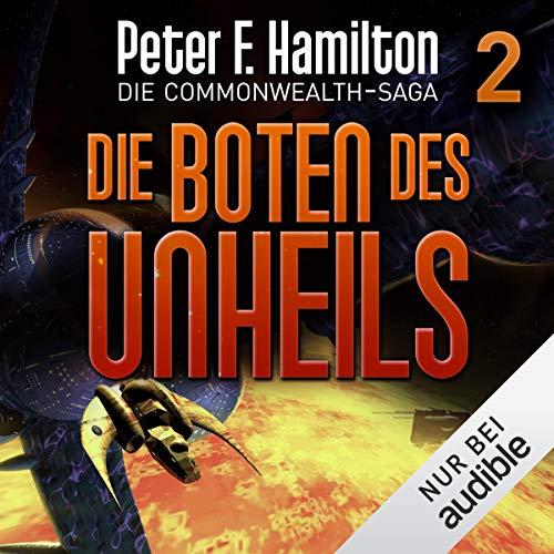 Die Boten des Unheils     Die Commonwealth-Saga 2              Autor:                                                                                                                                 Peter F. Hamilton                               Sprecher:                                                                                                                                 Oliver Siebeck                      Spieldauer: 22 Std. und 10 Min.     2.206 Bewertungen     Gesamt 4,6