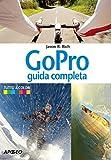 GoPro: guida completa (Fotografia e video Vol. 5)
