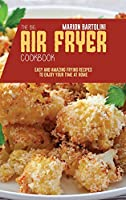 The Big Air Fryer Cookbook: Easy and Amazing Frying Recipes to Enjoy your Time at Home