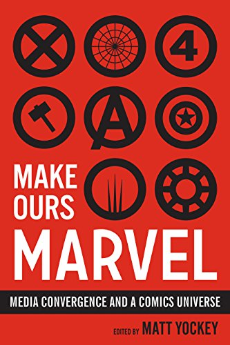 Make Ours Marvel: Media Convergence and a Comics Universe (World Comics and...