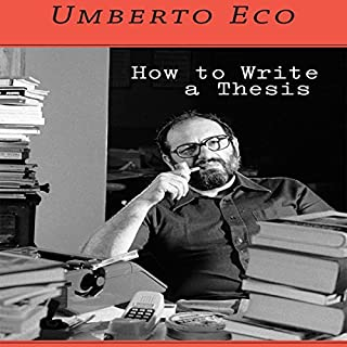 How to Write a Thesis                   By:                                                                                                                                 Umberto Eco                               Narrated by:                                                                                                                                 Sean Pratt                      Length: 8 hrs and 15 mins     50 ratings     Overall 4.3