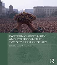 Eastern Christianity and Politics in the Twenty-First Century (Routledge Contemporary Russia and Eastern Europe Series)