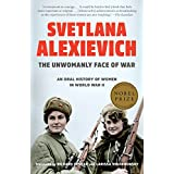 The Unwomanly Face of War: An Oral History of Women in World War II (English Edition)