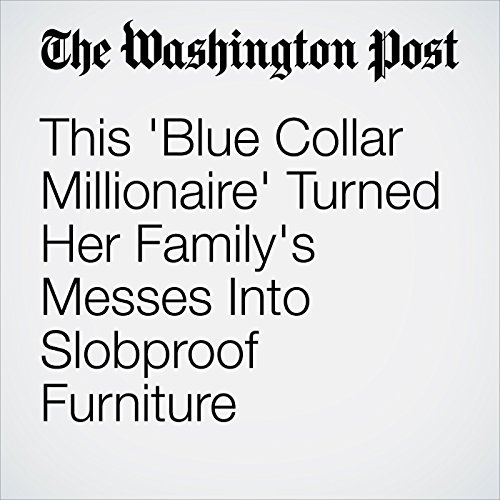 This 'Blue Collar Millionaire' Turned Her Family's Messes Into Slobproof Furniture copertina