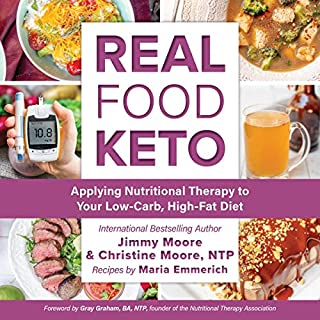 Real Food Keto     Applying Nutritional Therapy to Your Low-Carb, High-Fat Diet              By:                                                                                                                                 Jimmy Moore,                                                                                        Christine Moore                               Narrated by:                                                                                                                                 Jimmy Moore,                                                                                        Christine Moore                      Length: 10 hrs and 56 mins     21 ratings     Overall 4.5