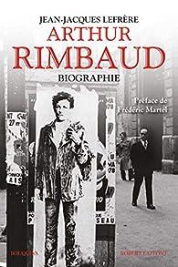 Arthur Rimbaud : Biographie par Jean-Jacques Lefrère