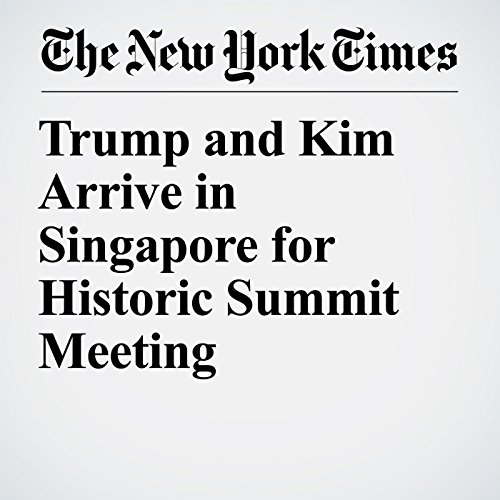Trump and Kim Arrive in Singapore for Historic Summit Meeting copertina