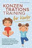 Konzentrationstraining für Kinder zwischen 5 bis 11 Jahren: 50 spaßige Aktivitäten