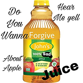 Do You Wanna Hear Me Yell About Apple Juice?