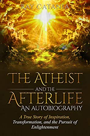 The Atheist and The Afterlife—An Autobiography