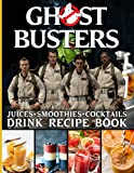Cocktails Juices Smoothies Ghostbusters Drink Recipe Book: The Ultimate Bar Book Simple Recipes Ghostbusters Home Bartender Gifts, The Bar Book, Wine