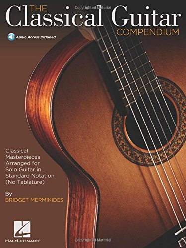 The Classical Guitar Compendium: Classical Masterpieces Arranged for Solo Guitar in Standard Notation