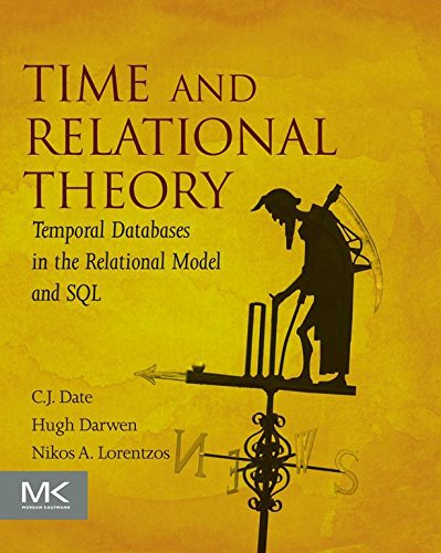Time and Relational Theory: Temporal Databases in the Relational Model and SQL (The Morgan Kaufmann Series in Data Management Systems) (English Edition)