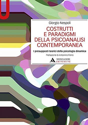 Costrutti e paradigmi della psicoanalisi contemporanea. I presupposti teorici della psicologia dinamica