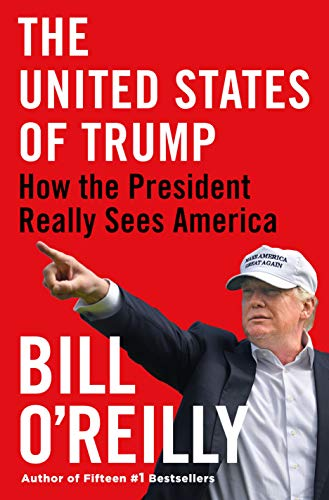Compare Textbook Prices for The United States of Trump: How the President Really Sees America  ISBN 9781250237224 by O'Reilly, Bill