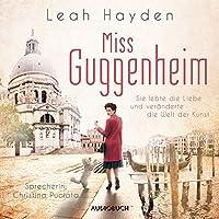 Miss Guggenheim - Sie lebte die Liebe und veränderte die Welt der Kunst Hörbuch