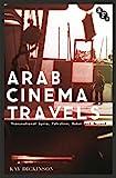 Arab Cinema Travels: Transnational Syria, Palestine, Dubai and Beyond (Cultural Histories of Cinema)