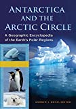 Antarctica and the Arctic Circle: A Geographic Encyclopedia of the Earth's Polar Regions [2 volumes] (English Edition)