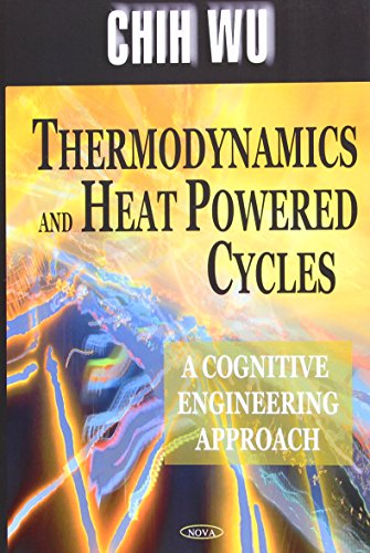Thermodynamics And Heat Powered Cycles: A Cognitive Engineering Approach